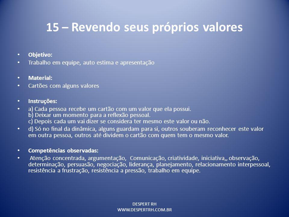DESPERT RH WWW.DESPERTRH.COM.BR 15 – Revendo seus próprios valores Objetivo: Trabalho em equipe, auto estima e apresentação Material: Cartões com algu