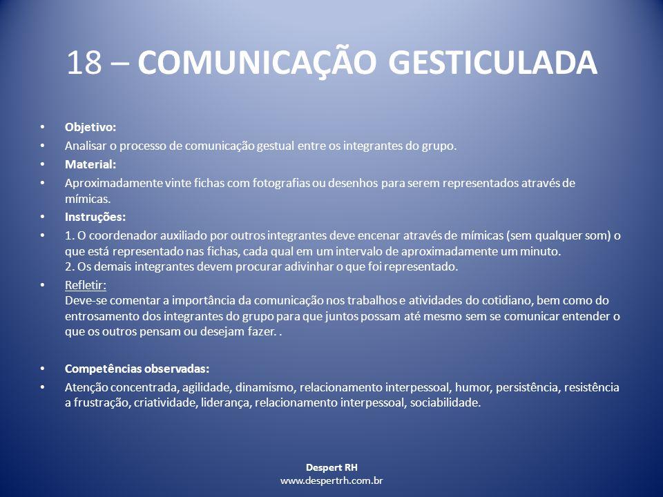 Despert RH www.despertrh.com.br 18 – COMUNICAÇÃO GESTICULADA Objetivo: Analisar o processo de comunicação gestual entre os integrantes do grupo. Mater