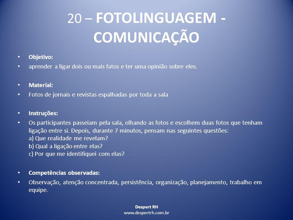 Despert RH www.despertrh.com.br 20 – FOTOLINGUAGEM - COMUNICAÇÃO Objetivo: aprender a ligar dois ou mais fatos e ter uma opinião sobre eles. Material: