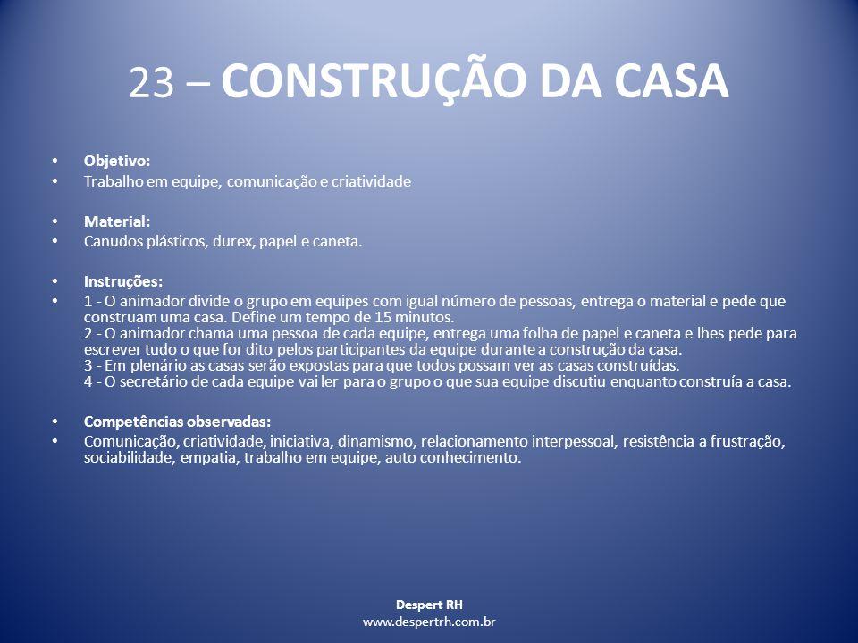 Despert RH www.despertrh.com.br 23 – CONSTRUÇÃO DA CASA Objetivo: Trabalho em equipe, comunicação e criatividade Material: Canudos plásticos, durex, p