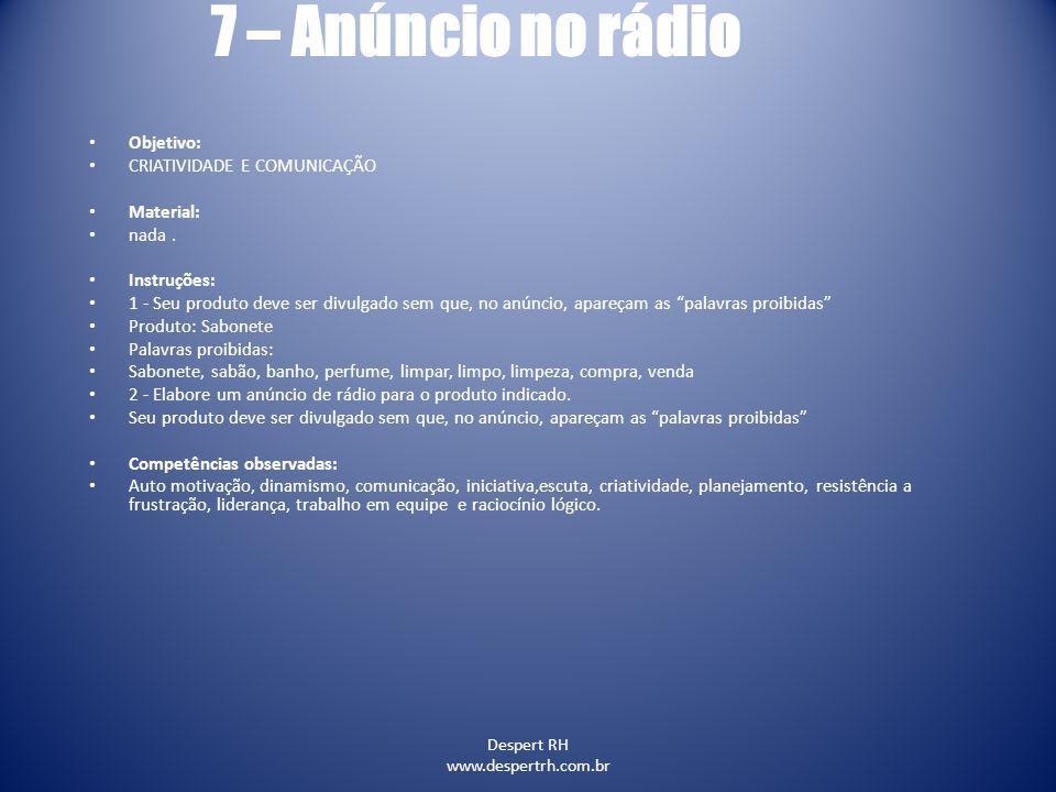 Despert RH www.despertrh.com.br 7 – Anúncio no rádio Objetivo: CRIATIVIDADE E COMUNICAÇÃO Material: nada. Instruções: 1 - Seu produto deve ser divulga