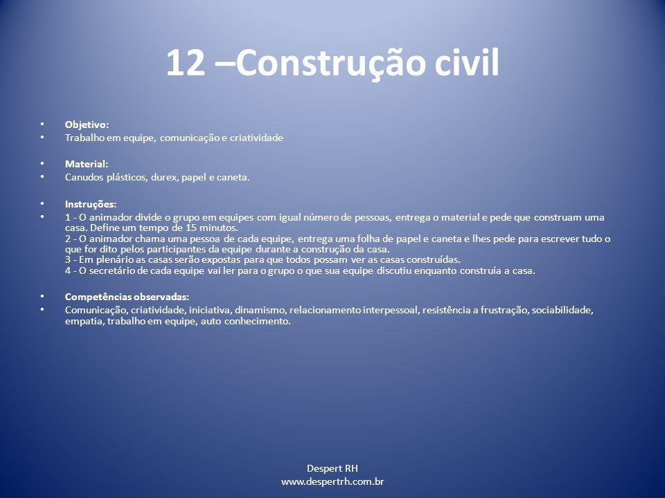Despert RH www.despertrh.com.br 12 –Construção civil Objetivo: Trabalho em equipe, comunicação e criatividade Material: Canudos plásticos, durex, pape