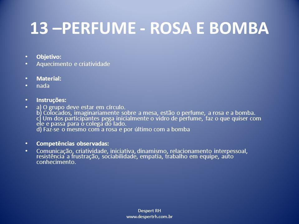Despert RH www.despertrh.com.br 13 –PERFUME - ROSA E BOMBA Objetivo: Aquecimento e criatividade Material: nada Instruções: a) O grupo deve estar em cí