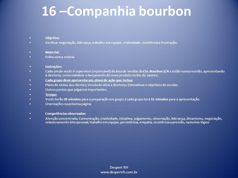 Despert RH www.despertrh.com.br 16 –Companhia bourbon Objetivo: Verificar negociação, liderança, trabalho em equipe, criatividade, resistência a frust