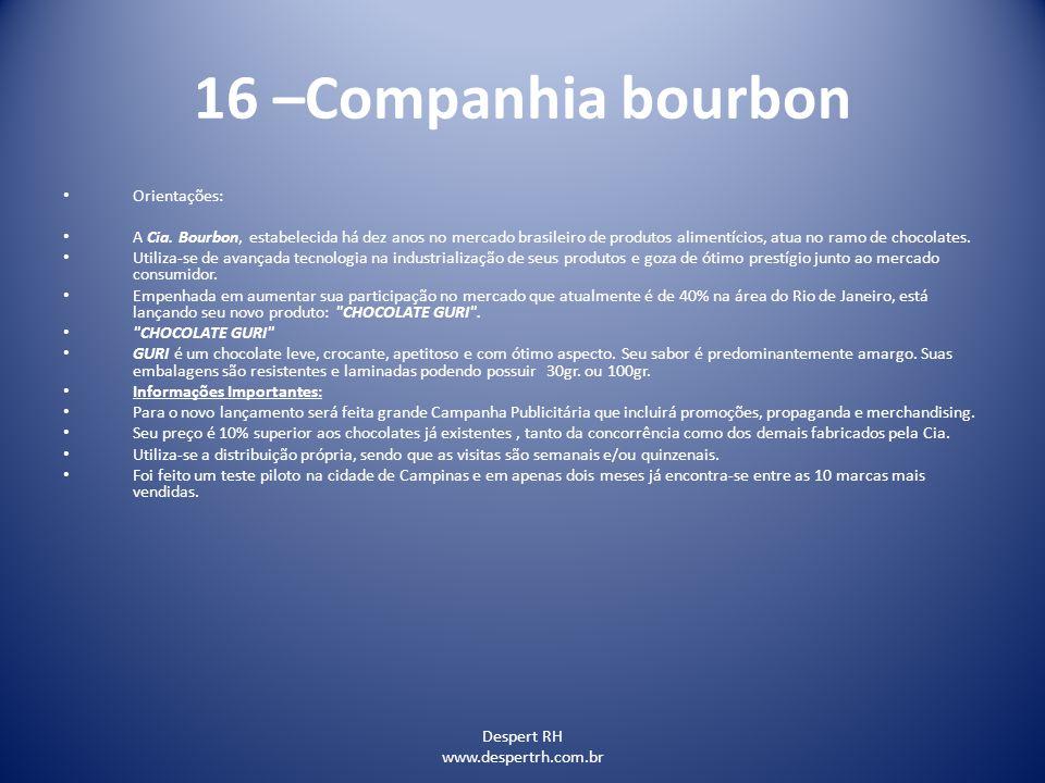 Despert RH www.despertrh.com.br 16 –Companhia bourbon Orientações: A Cia. Bourbon, estabelecida há dez anos no mercado brasileiro de produtos alimentí