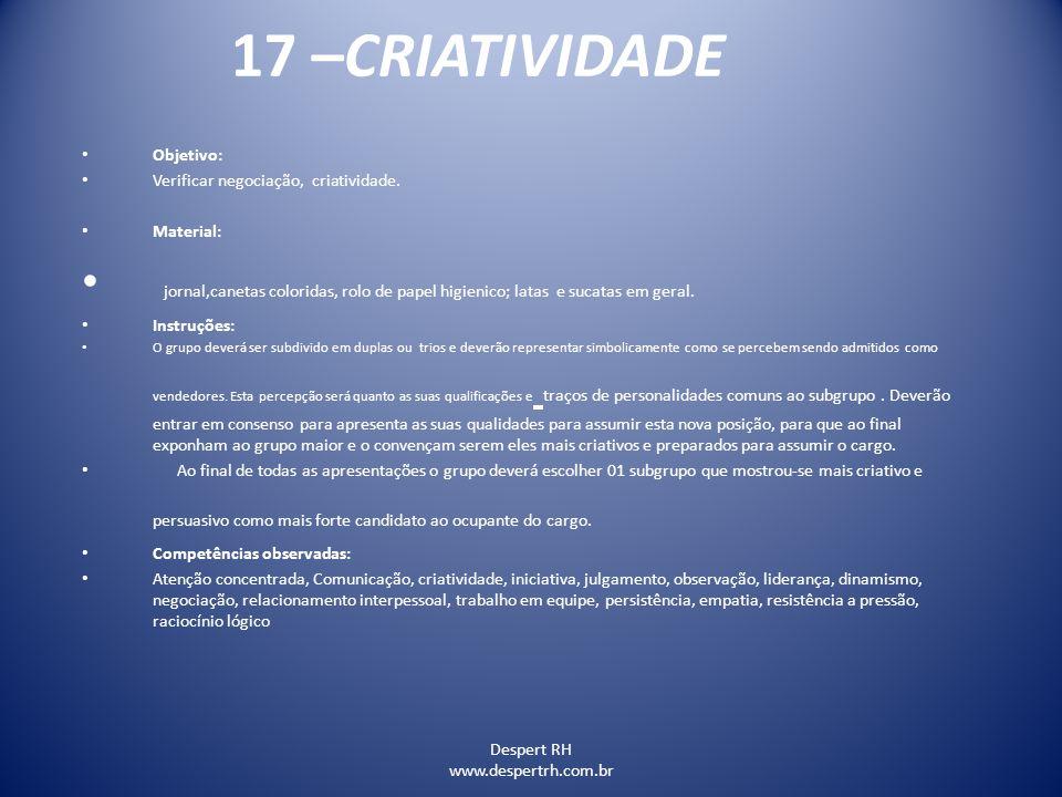 Despert RH www.despertrh.com.br 17 –CRIATIVIDADE Objetivo: Verificar negociação, criatividade. Material: jornal,canetas coloridas, rolo de papel higie