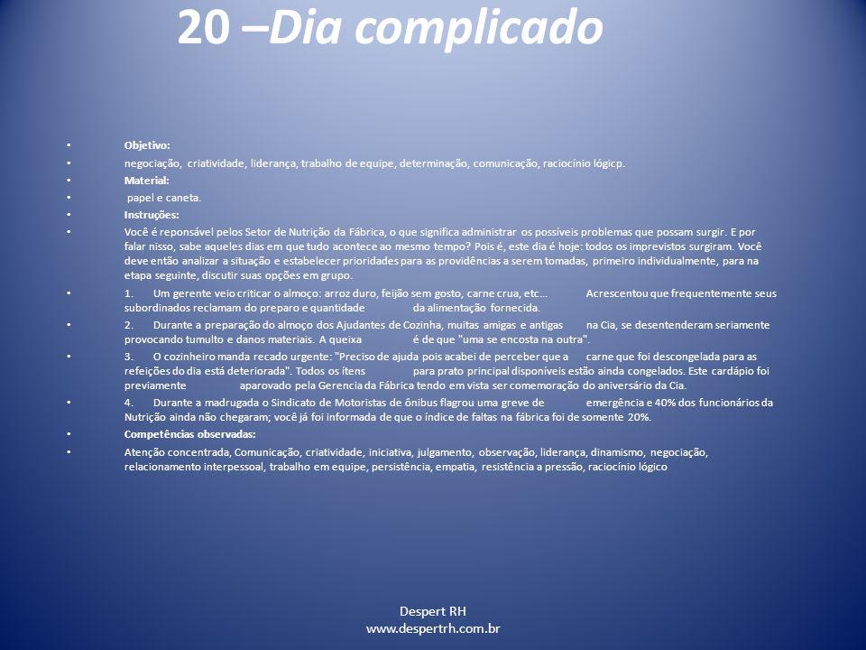Despert RH www.despertrh.com.br 20 –Dia complicado Objetivo: negociação, criatividade, liderança, trabalho de equipe, determinação, comunicação, racio
