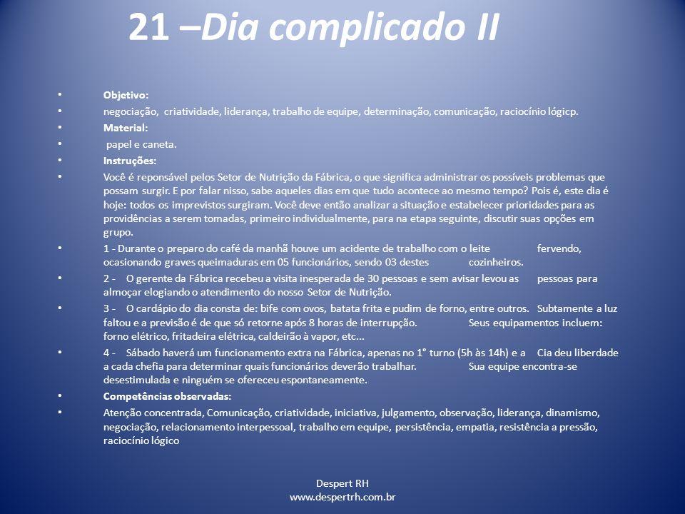 Despert RH www.despertrh.com.br 21 –Dia complicado II Objetivo: negociação, criatividade, liderança, trabalho de equipe, determinação, comunicação, ra