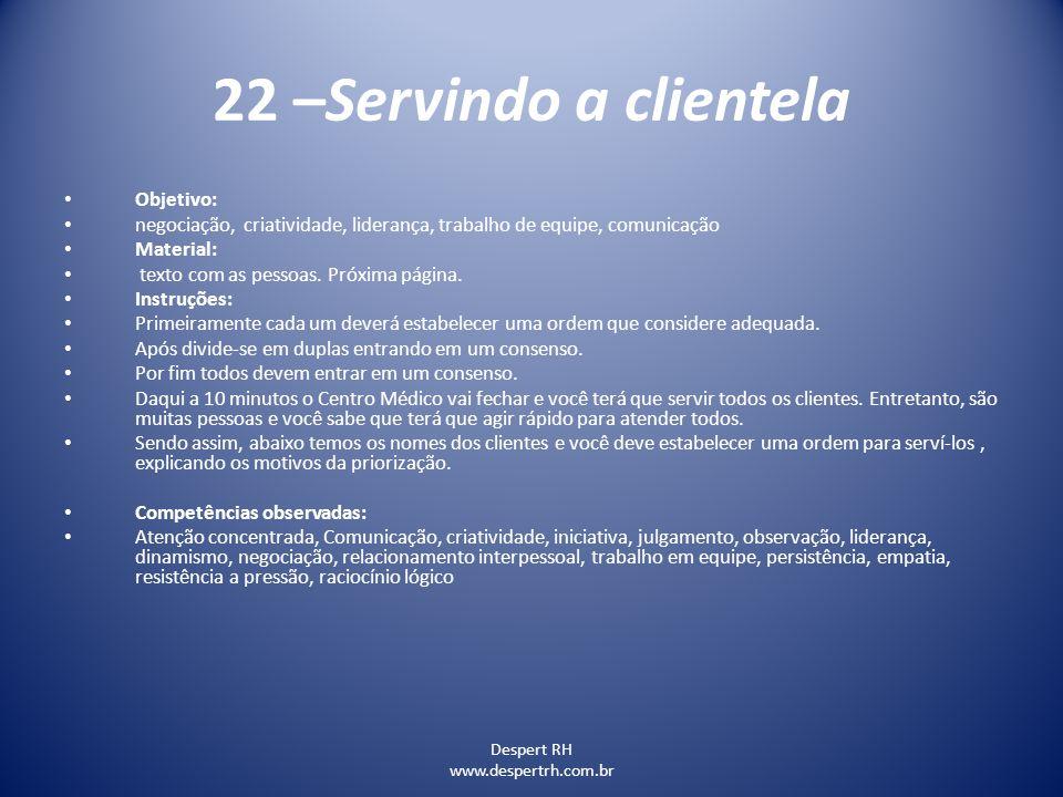 Despert RH www.despertrh.com.br 22 –Servindo a clientela Objetivo: negociação, criatividade, liderança, trabalho de equipe, comunicação Material: text