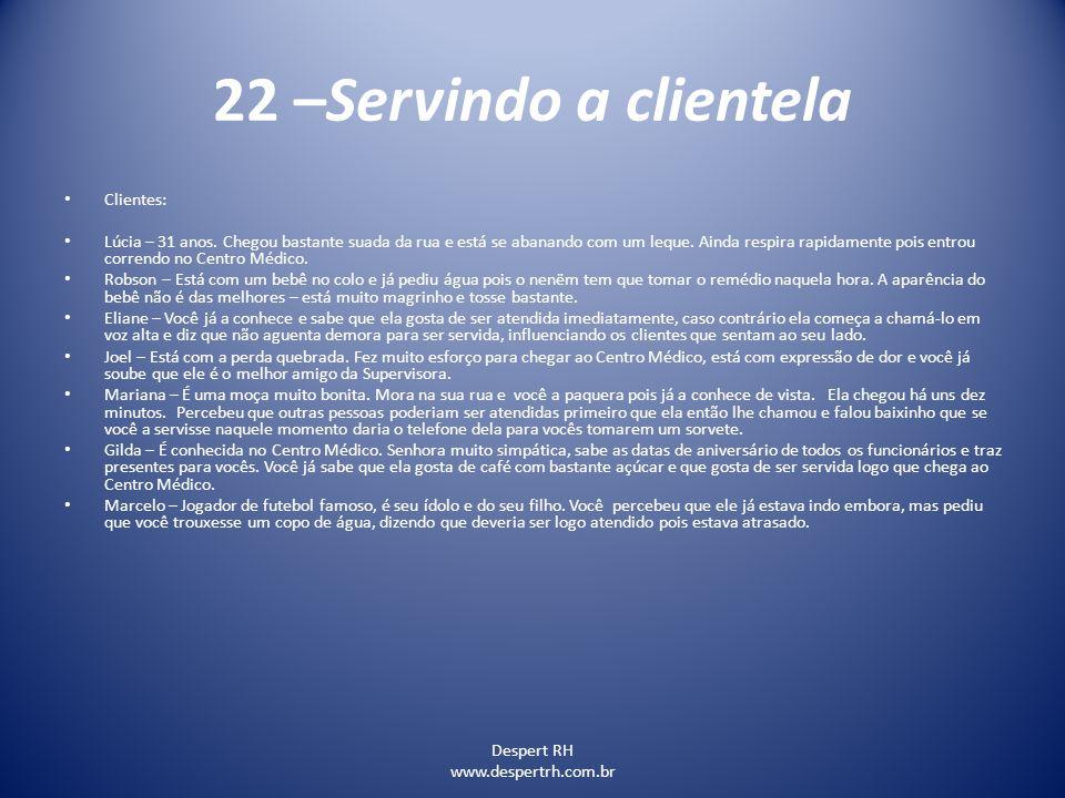 Despert RH www.despertrh.com.br 22 –Servindo a clientela Clientes: Lúcia – 31 anos. Chegou bastante suada da rua e está se abanando com um leque. Aind