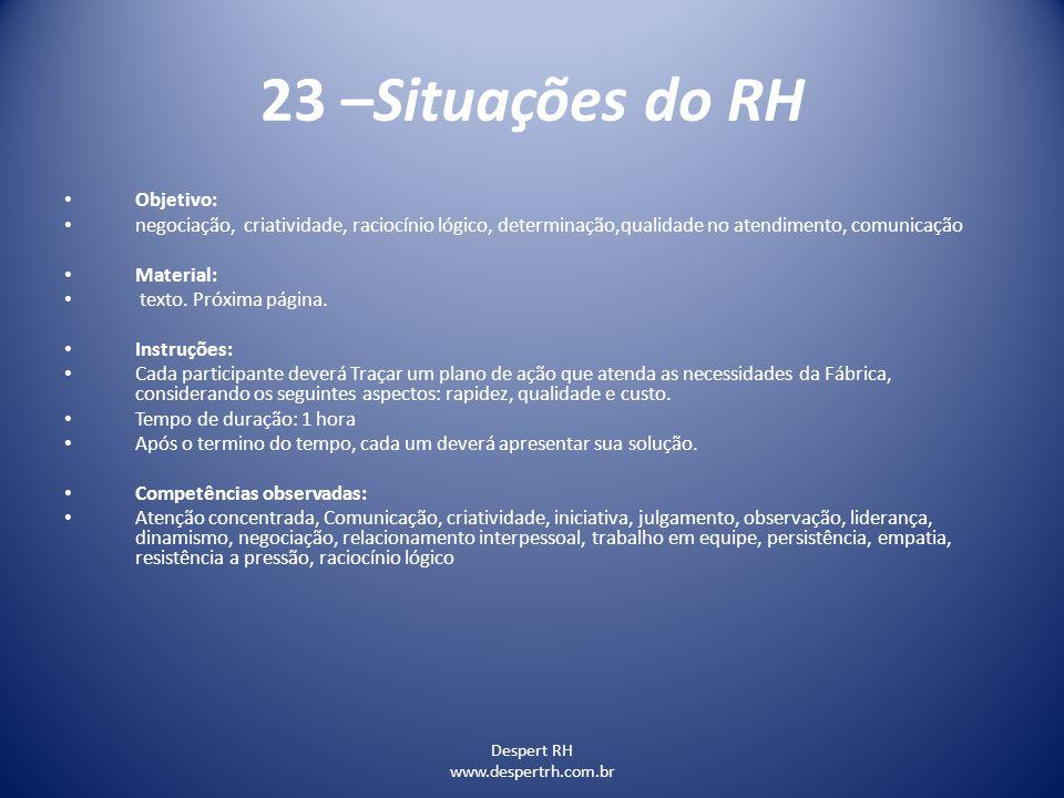 Despert RH www.despertrh.com.br 23 –Situações do RH Objetivo: negociação, criatividade, raciocínio lógico, determinação,qualidade no atendimento, comu