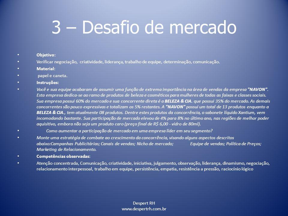 Despert RH www.despertrh.com.br 3 – Desafio de mercado Objetivo: Verificar negociação, criatividade, liderança, trabalho de equipe, determinação, comu