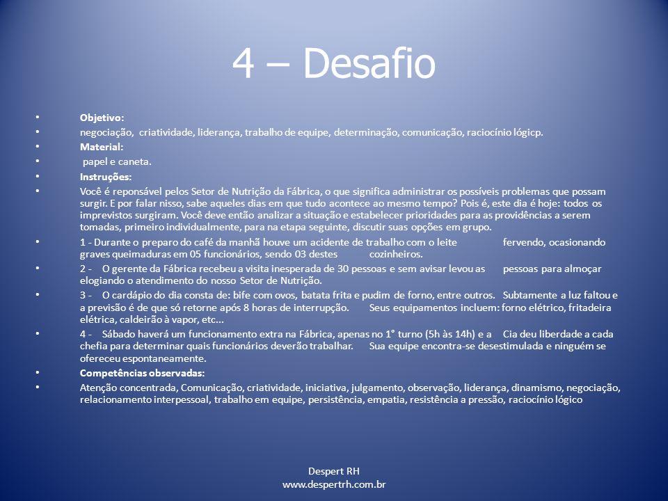 Despert RH www.despertrh.com.br 4 – Desafio Objetivo: negociação, criatividade, liderança, trabalho de equipe, determinação, comunicação, raciocínio l