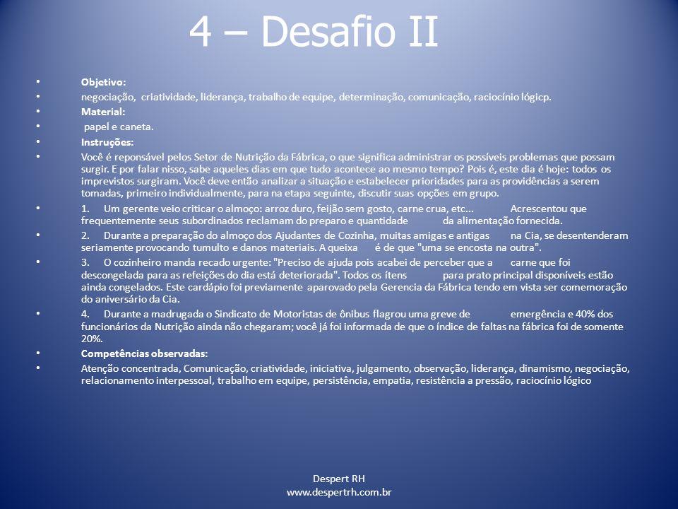 Despert RH www.despertrh.com.br 4 – Desafio II Objetivo: negociação, criatividade, liderança, trabalho de equipe, determinação, comunicação, raciocíni