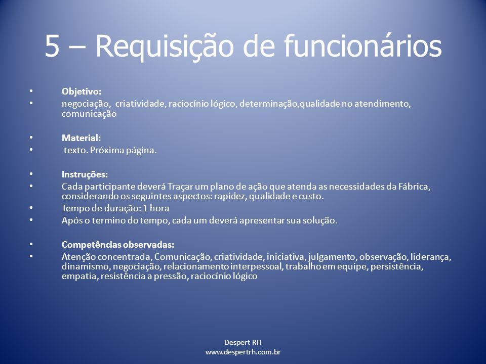 Despert RH www.despertrh.com.br 5 – Requisição de funcionários Objetivo: negociação, criatividade, raciocínio lógico, determinação,qualidade no atendi