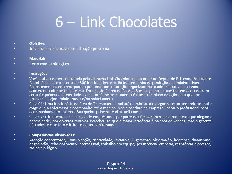 Despert RH www.despertrh.com.br 6 – Link Chocolates Objetivo: Trabalhar o colaborador em situação problema Material: texto com as situações. Instruçõe