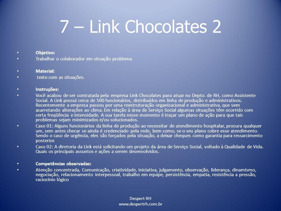Despert RH www.despertrh.com.br 7 – Link Chocolates 2 Objetivo: Trabalhar o colaborador em situação problema Material: texto com as situações. Instruç