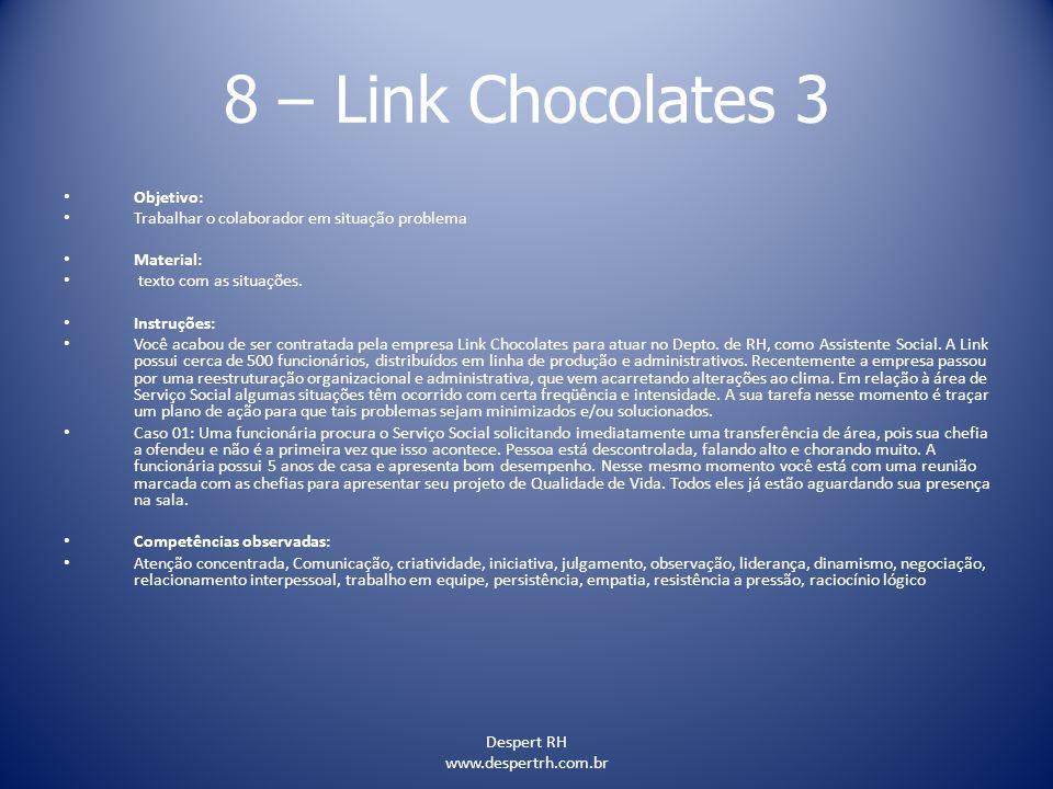 Despert RH www.despertrh.com.br 8 – Link Chocolates 3 Objetivo: Trabalhar o colaborador em situação problema Material: texto com as situações. Instruç