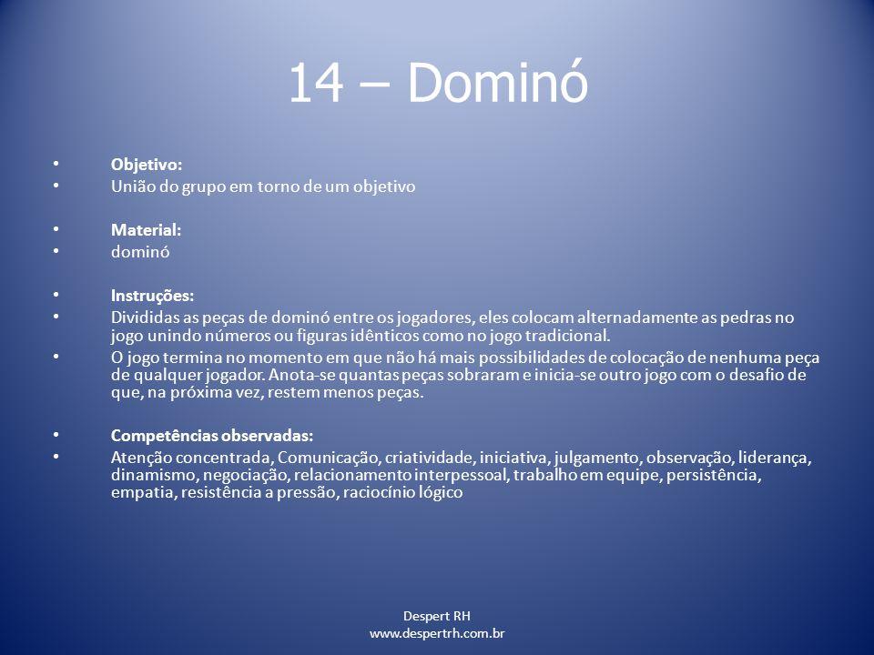 Despert RH www.despertrh.com.br 14 – Dominó Objetivo: União do grupo em torno de um objetivo Material: dominó Instruções: Divididas as peças de dominó