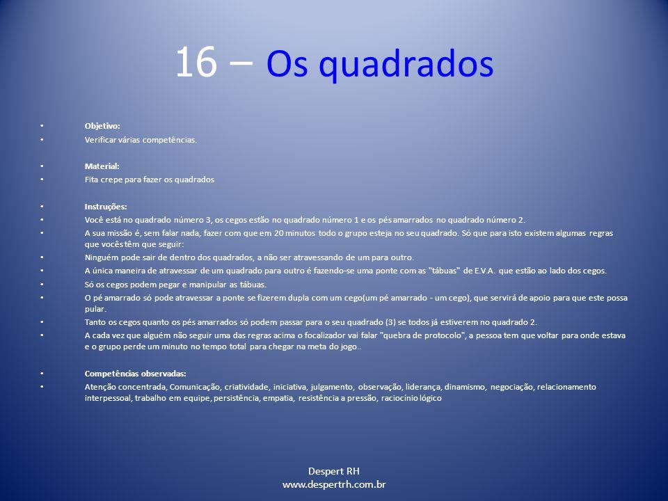 Despert RH www.despertrh.com.br 16 – Os quadrados Objetivo: Verificar várias competências. Material: Fita crepe para fazer os quadrados Instruções: Vo