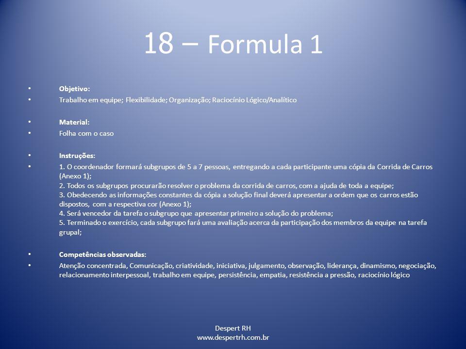 Despert RH www.despertrh.com.br 18 – Formula 1 Objetivo: Trabalho em equipe; Flexibilidade; Organização; Raciocínio Lógico/Analítico Material: Folha c