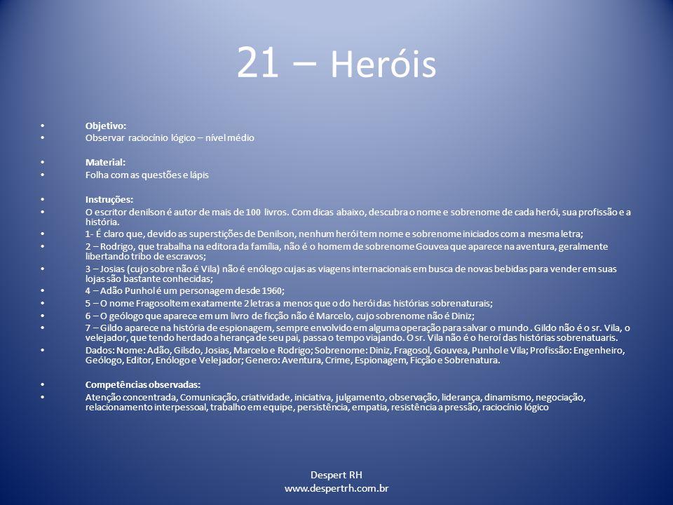 Despert RH www.despertrh.com.br 21 – Heróis Objetivo: Observar raciocínio lógico – nível médio Material: Folha com as questões e lápis Instruções: O e