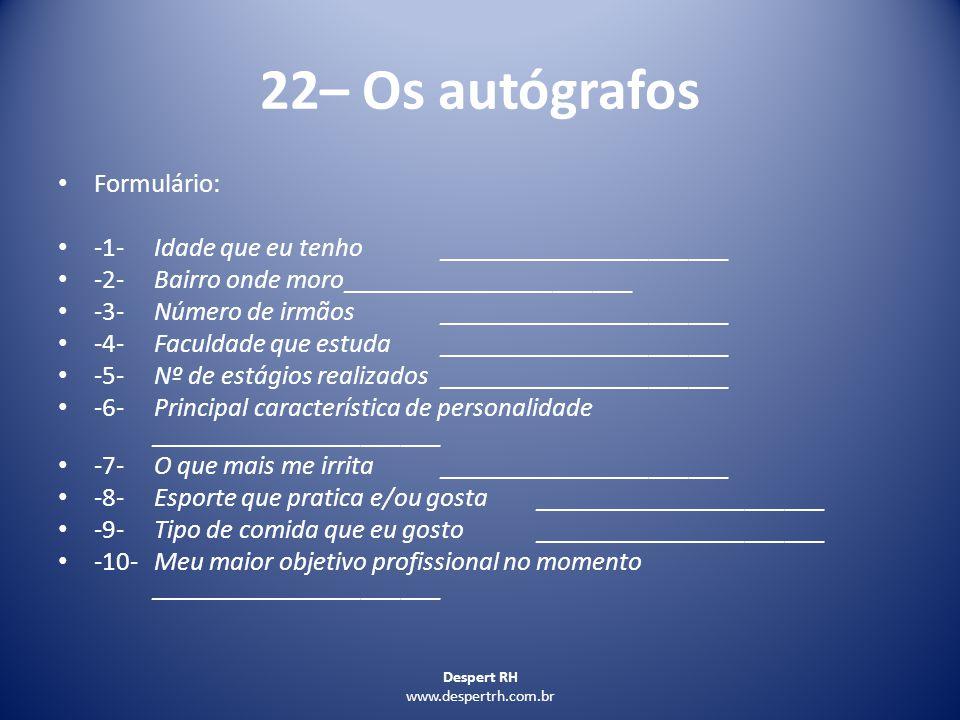 Despert RH www.despertrh.com.br 22– Os autógrafos Formulário: -1-Idade que eu tenho______________________ -2-Bairro onde moro______________________ -3