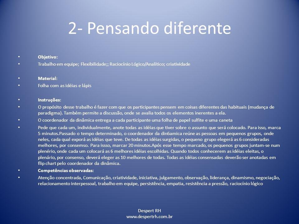 Despert RH www.despertrh.com.br 2- Pensando diferente Objetivo: Trabalho em equipe; Flexibilidade;; Raciocínio Lógico/Analítico; criatividade Material