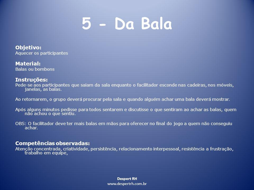Despert RH www.despertrh.com.br 5 - Da Bala Objetivo: Aquecer os participantes Material: Balas ou bombons Instruções: Pede-se aos participantes que sa