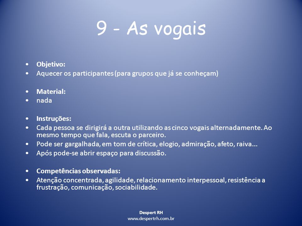 Despert RH www.despertrh.com.br 9 - As vogais Objetivo: Aquecer os participantes (para grupos que já se conheçam) Material: nada Instruções: Cada pess