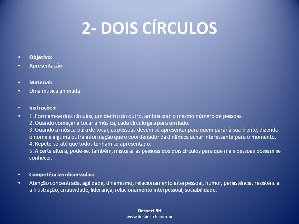 Despert RH www.despertrh.com.br 17 - Pêndulo Objetivo: Trabalho em equipe e confiança Material: nada Instruções: Duas ou três pessoas fecham um círculo com os braços e uma outra pessoa fica dentro desse círculo.