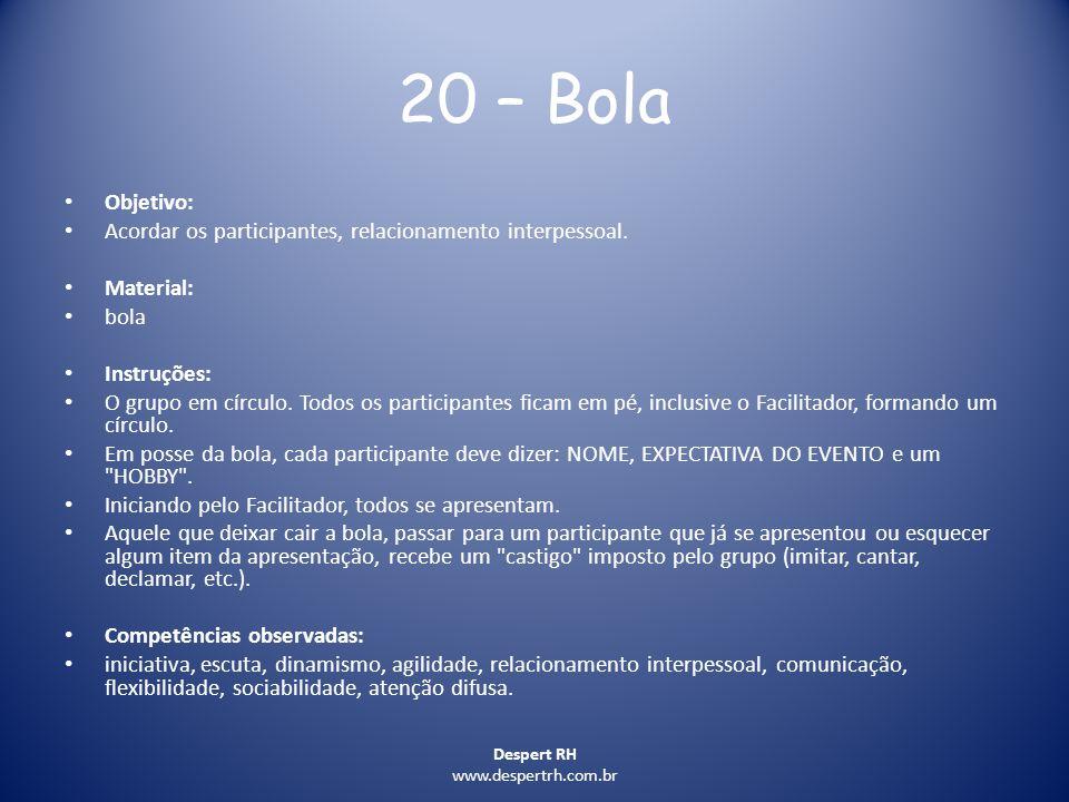 Despert RH www.despertrh.com.br 20 – Bola Objetivo: Acordar os participantes, relacionamento interpessoal. Material: bola Instruções: O grupo em círcu