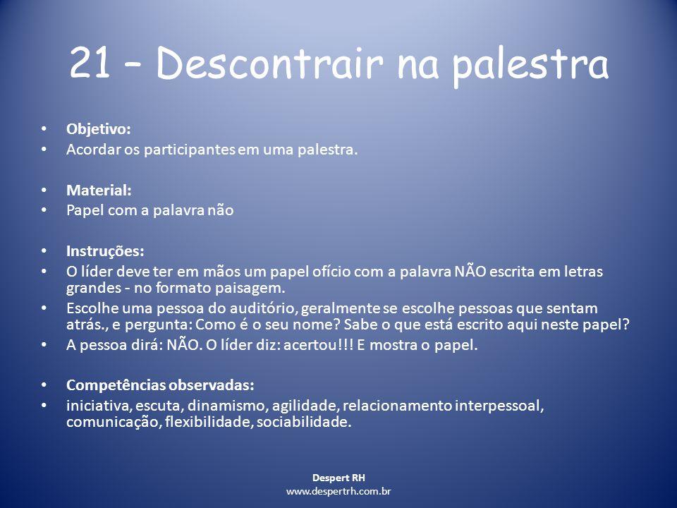 Despert RH www.despertrh.com.br 21 – Descontrair na palestra Objetivo: Acordar os participantes em uma palestra. Material: Papel com a palavra não Ins