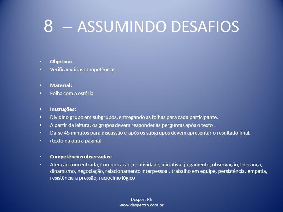 Despert Rh www.despertrh.com.br 8 – ASSUMINDO DESAFIOS Objetivo: Verificar várias competências. Material: Folha com a estória Instruções: Dividir o gr