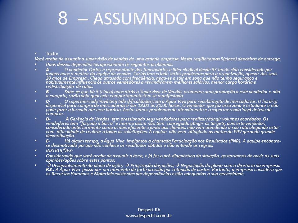 Despert Rh www.despertrh.com.br 8 – ASSUMINDO DESAFIOS Texto: Você acaba de assumir a supervisão de vendas de uma grande empresa. Nesta região temos 5