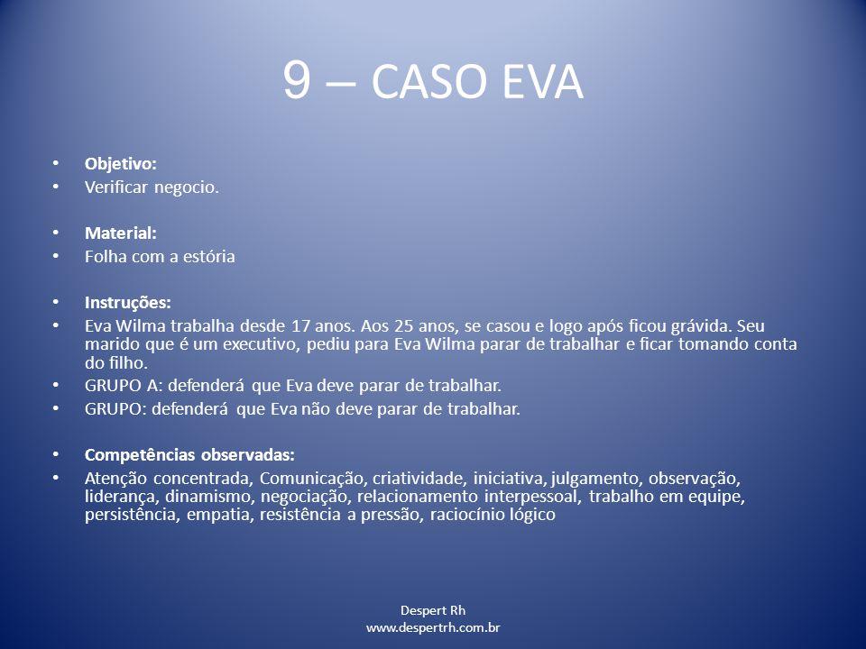 Despert Rh www.despertrh.com.br 9 – CASO EVA Objetivo: Verificar negocio. Material: Folha com a estória Instruções: Eva Wilma trabalha desde 17 anos.