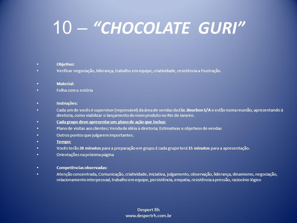 """Despert Rh www.despertrh.com.br 10 – """"CHOCOLATE GURI"""" Objetivo: Verificar negociação, liderança, trabalho em equipe, criatividade, resistência a frust"""