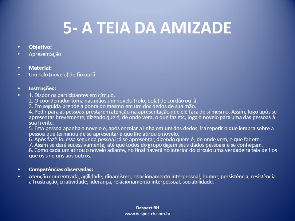Despert Rh www.despertrh.com.br 10 – CHOCOLATE GURI Objetivo: Verificar negociação, liderança, trabalho em equipe, criatividade, resistência a frustração.