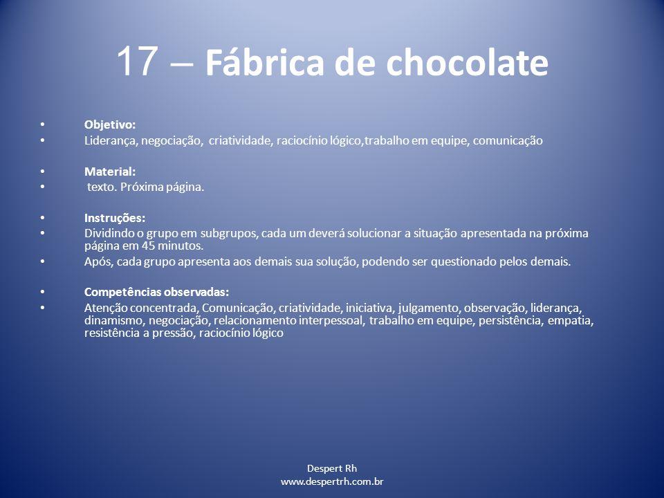 Despert Rh www.despertrh.com.br 17 – Fábrica de chocolate Objetivo: Liderança, negociação, criatividade, raciocínio lógico,trabalho em equipe, comunic