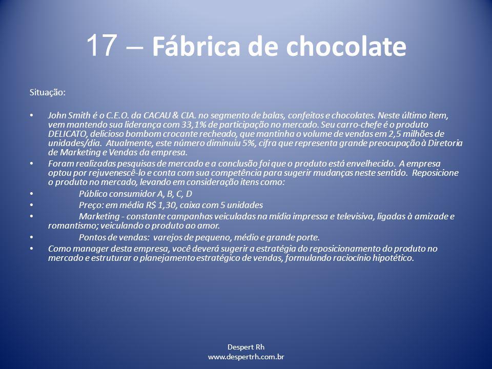 Despert Rh www.despertrh.com.br 17 – Fábrica de chocolate Situação: John Smith é o C.E.O. da CACAU & CIA. no segmento de balas, confeitos e chocolates