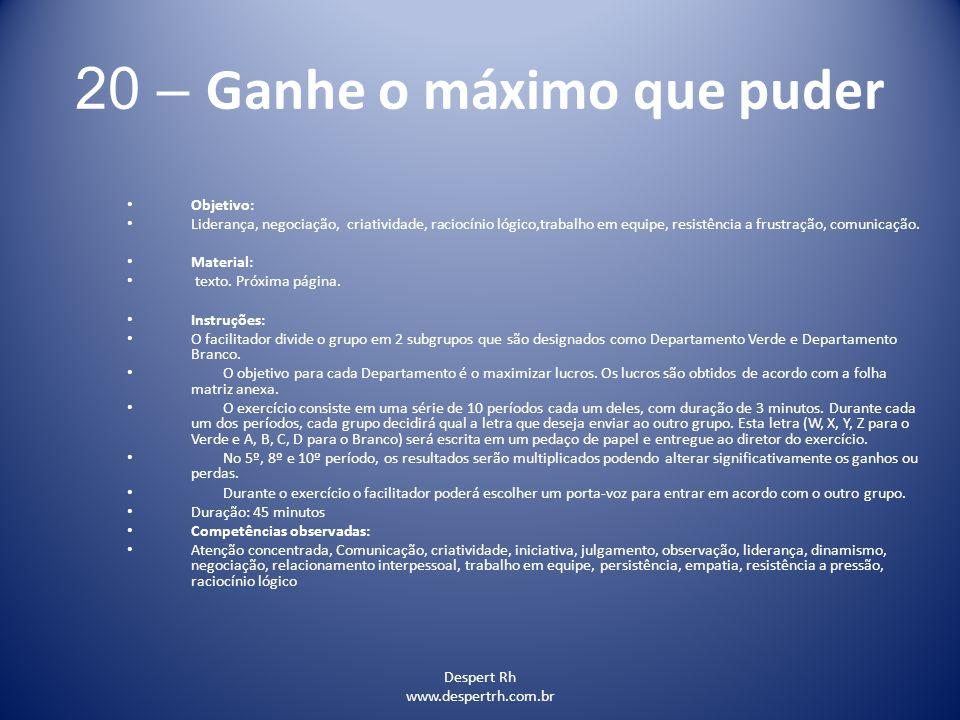 Despert Rh www.despertrh.com.br 20 – Ganhe o máximo que puder Objetivo: Liderança, negociação, criatividade, raciocínio lógico,trabalho em equipe, res