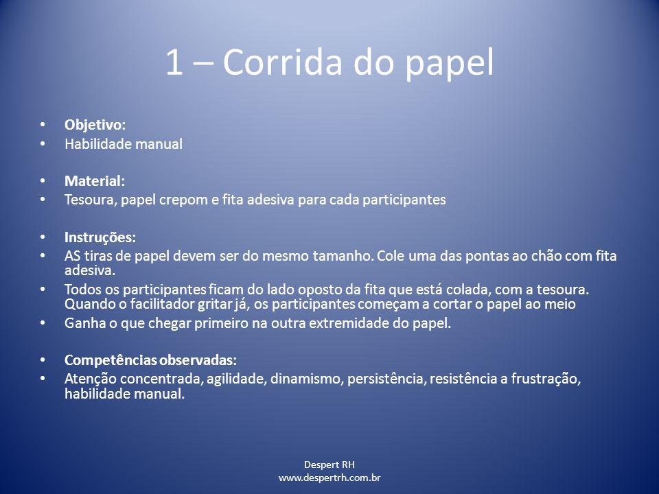 Despert RH www.despertrh.com.br 1 – Corrida do papel Objetivo: Habilidade manual Material: Tesoura, papel crepom e fita adesiva para cada participante