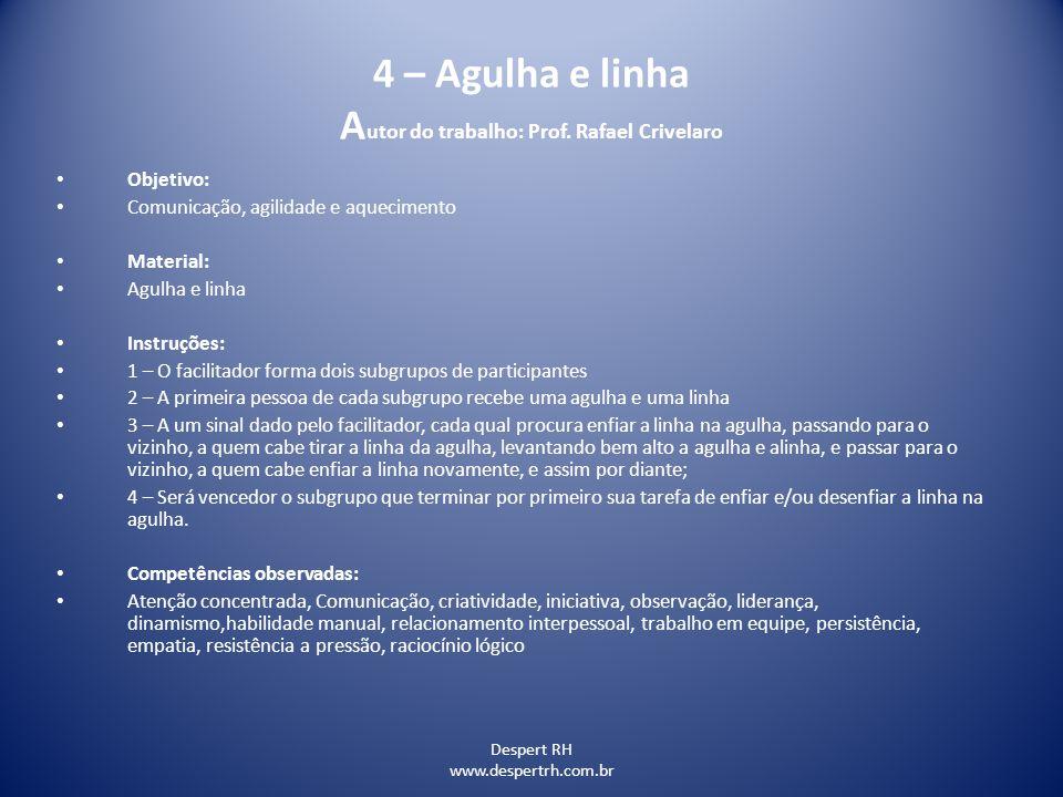 Despert RH www.despertrh.com.br 4 – Agulha e linha A utor do trabalho: Prof. Rafael Crivelaro Objetivo: Comunicação, agilidade e aquecimento Material: