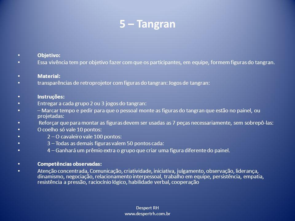 Despert RH www.despertrh.com.br 5 – Tangran Objetivo: Essa vivência tem por objetivo fazer com que os participantes, em equipe, formem figuras do tang