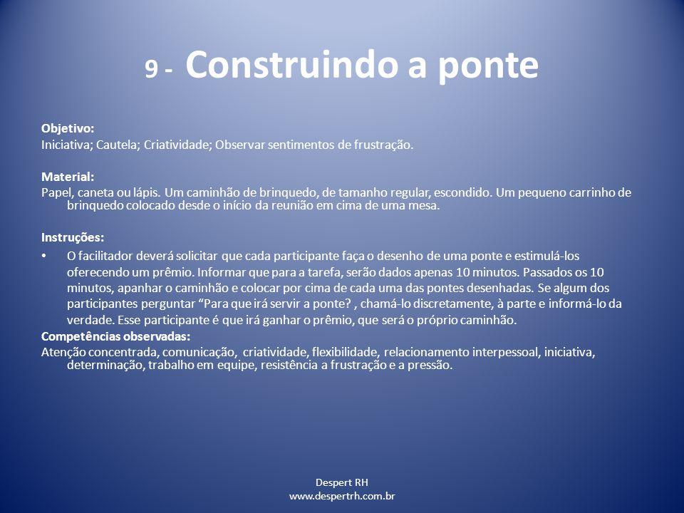 9 - Construindo a ponte Despert RH www.despertrh.com.br Objetivo: Iniciativa; Cautela; Criatividade; Observar sentimentos de frustração. Material: Pap
