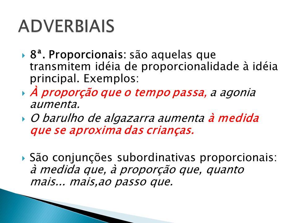  8ª.Proporcionais: são aquelas que transmitem idéia de proporcionalidade à idéia principal.