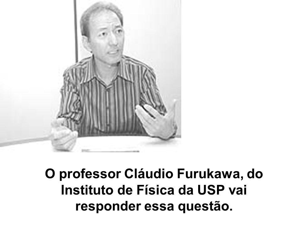 O professor Cláudio Furukawa, do Instituto de Física da USP vai responder essa questão.