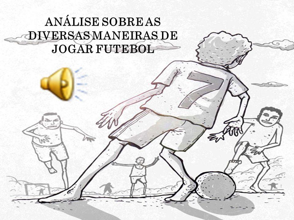 ANÁLISE SOBRE AS DIVERSAS MANEIRAS DE JOGAR FUTEBOL