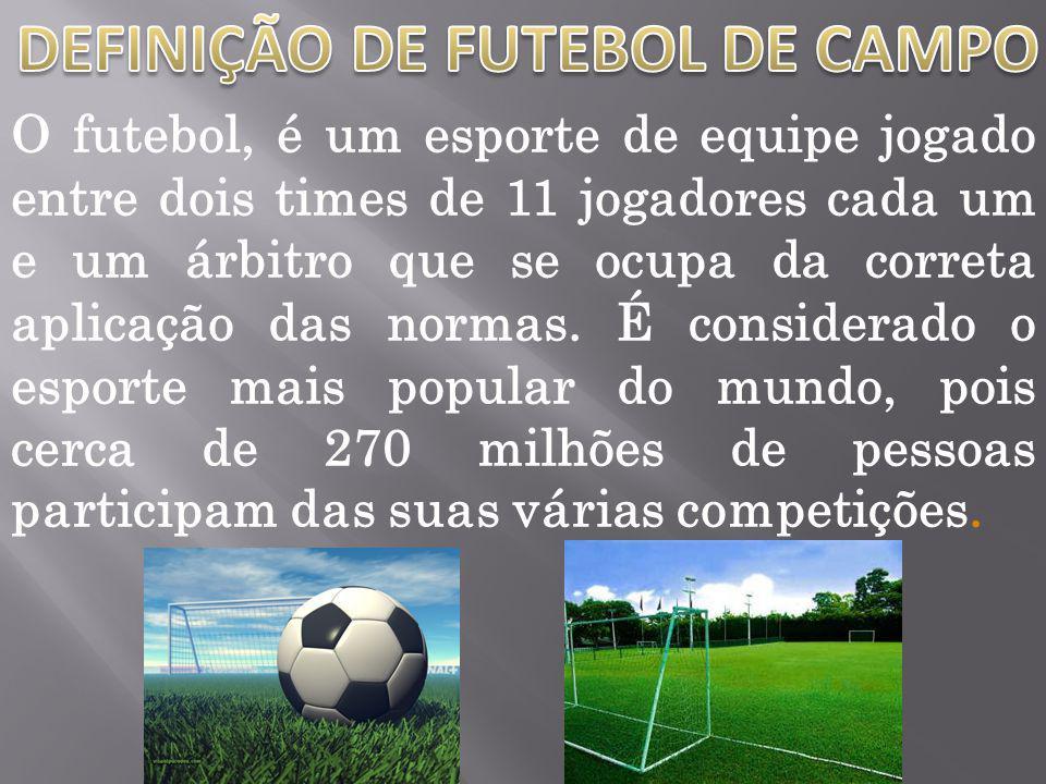 O futebol, é um esporte de equipe jogado entre dois times de 11 jogadores cada um e um árbitro que se ocupa da correta aplicação das normas. É conside