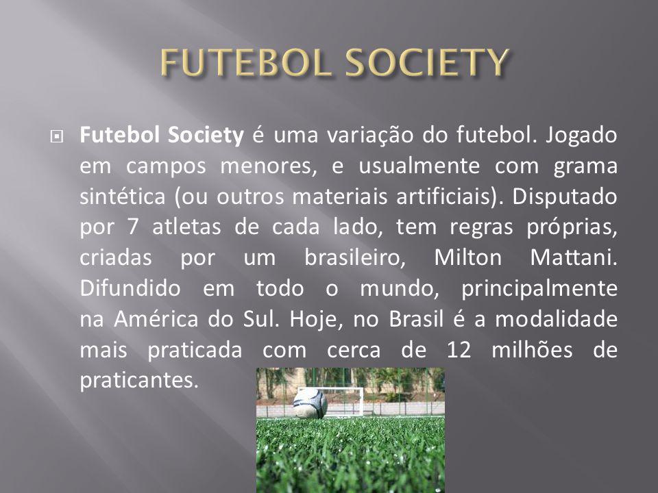  Futebol Society é uma variação do futebol. Jogado em campos menores, e usualmente com grama sintética (ou outros materiais artificiais). Disputado p
